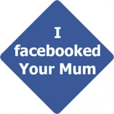 Facebooked Your Mum